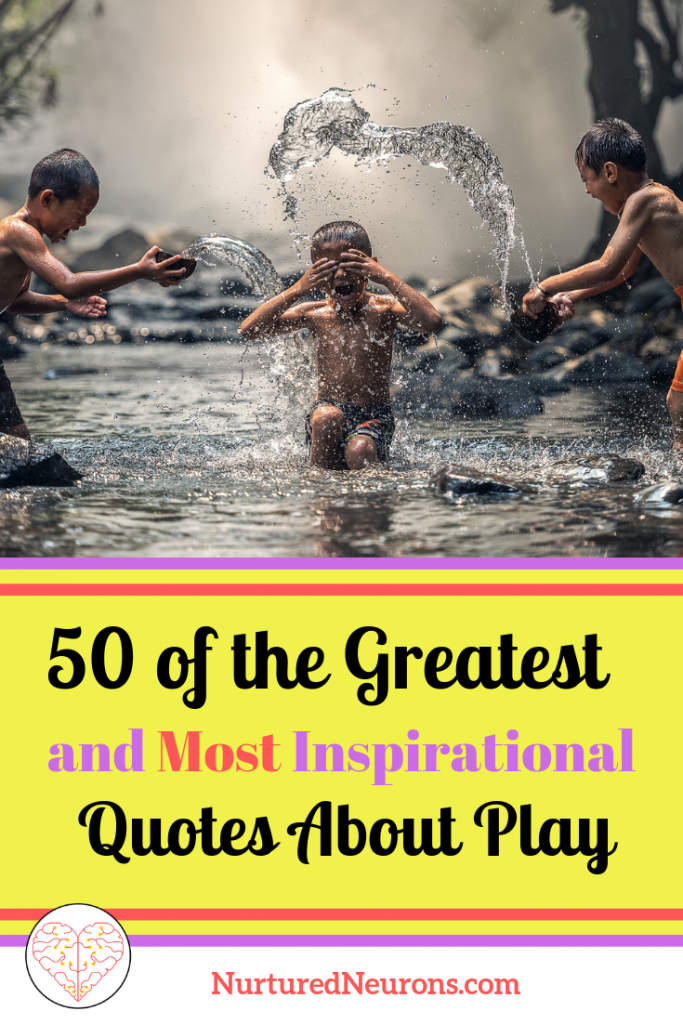 50 Of The Greatest And Most Inspirational Quotes About Play