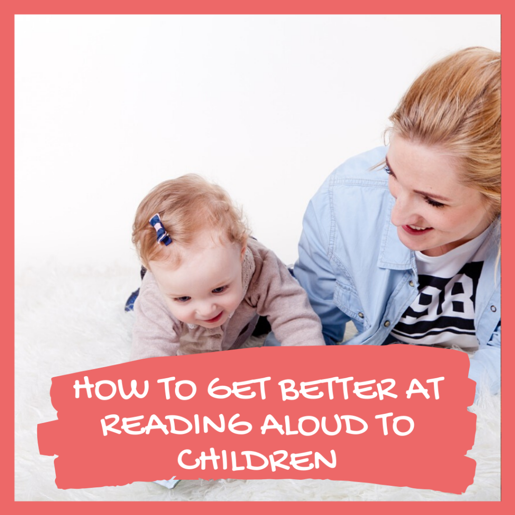 HOW TO GET BETTER AT READING ALOUD TO CHILDREN